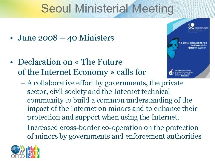 Seoul Ministerial Meeting • June 2008 – 40 Ministers • Declaration on « The