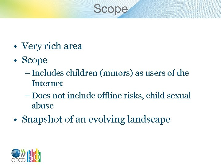 Scope • Very rich area • Scope – Includes children (minors) as users of