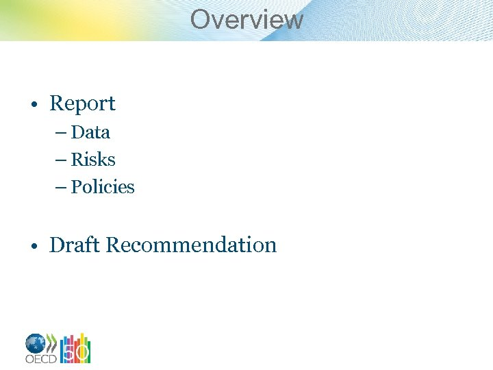 Overview • Report – Data – Risks – Policies • Draft Recommendation