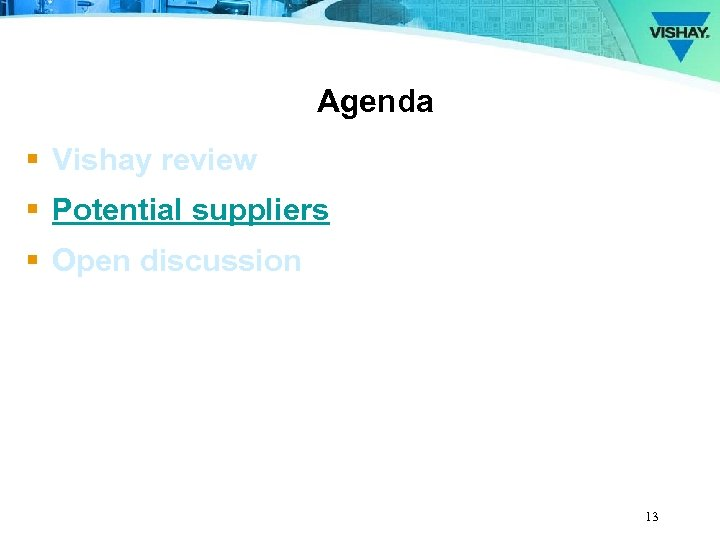 Agenda § Vishay review § Potential suppliers § Open discussion 13