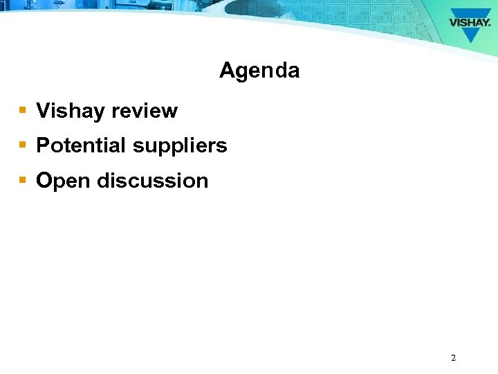 Agenda § Vishay review § Potential suppliers § Open discussion 2