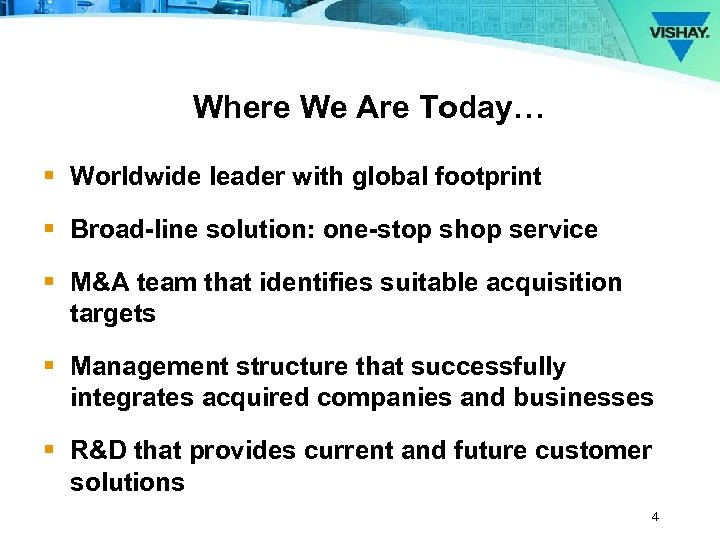 Where We Are Today… § Worldwide leader with global footprint § Broad-line solution: one-stop