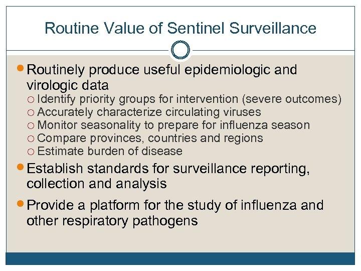Routine Value of Sentinel Surveillance Routinely produce useful epidemiologic and virologic data o Identify