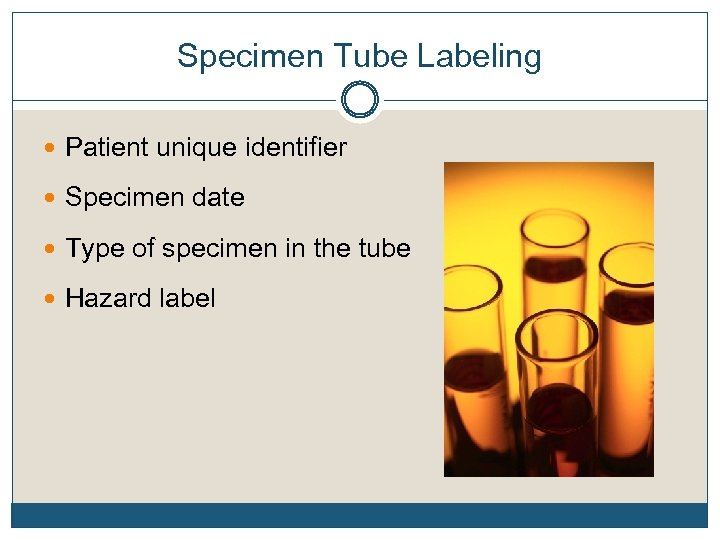 Specimen Tube Labeling Patient unique identifier Specimen date Type of specimen in the tube