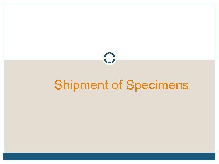 Shipment of Specimens