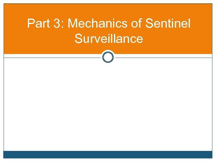Part 3: Mechanics of Sentinel Surveillance