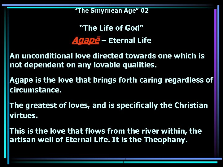 """The Smyrnean Age"" 02 ""The Life of God"" Agapē – Eternal Life An unconditional"