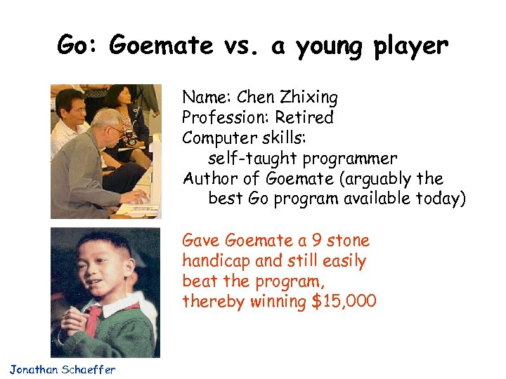 Go: Goemate vs. a young player Name: Chen Zhixing Profession: Retired Computer skills: self-taught