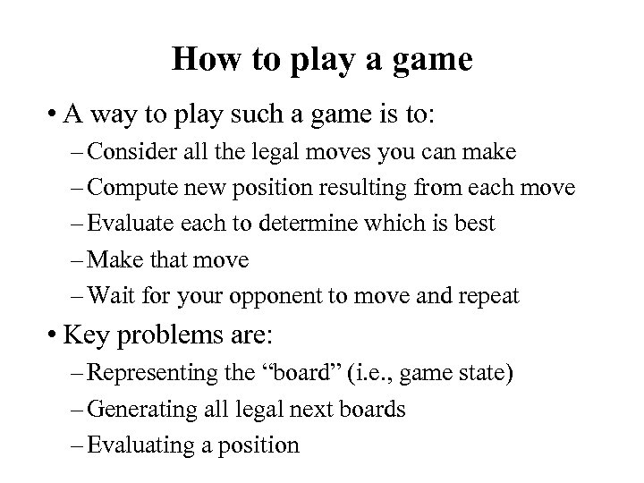 How to play a game • A way to play such a game is