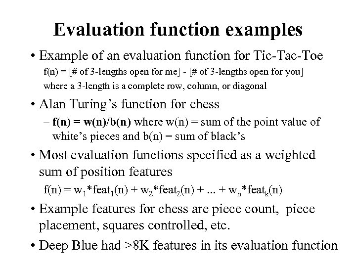 Evaluation function examples • Example of an evaluation function for Tic-Tac-Toe f(n) = [#