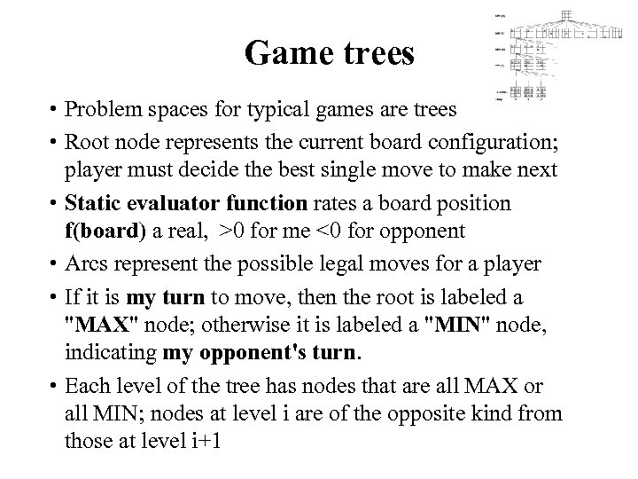 Game trees • Problem spaces for typical games are trees • Root node represents