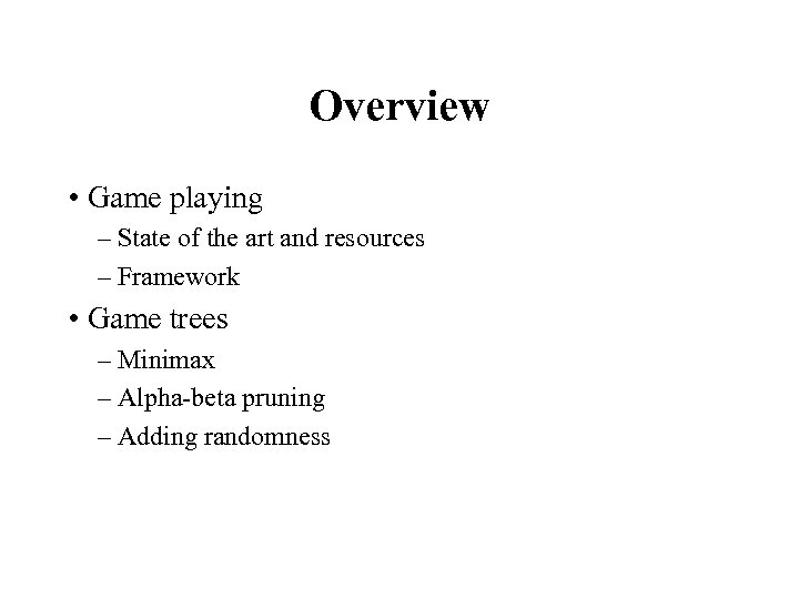 Overview • Game playing – State of the art and resources – Framework •