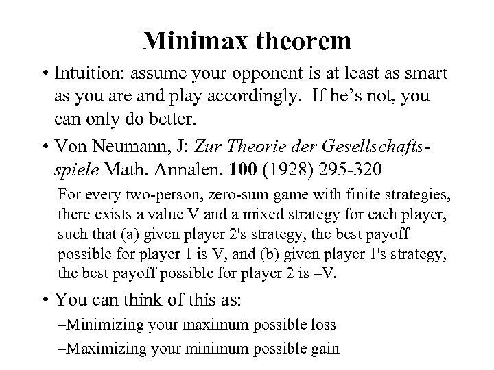 Minimax theorem • Intuition: assume your opponent is at least as smart as you