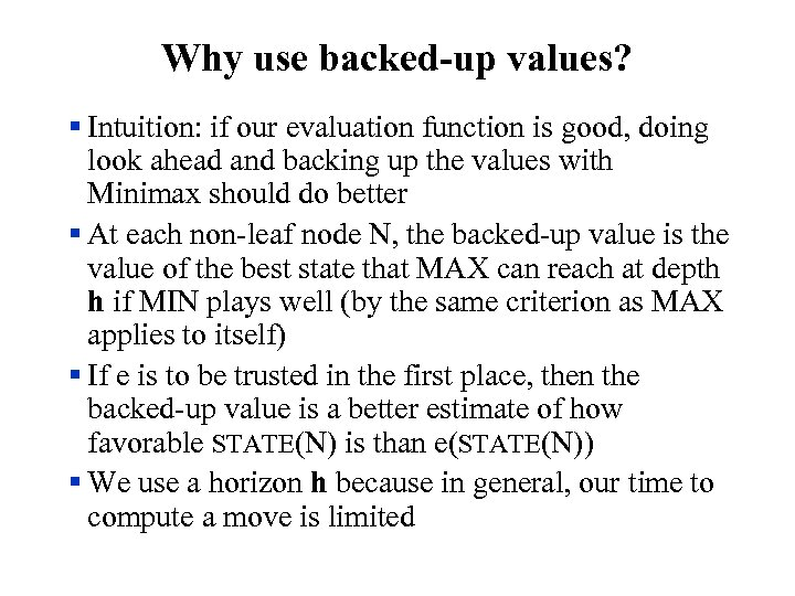Why use backed-up values? § Intuition: if our evaluation function is good, doing look