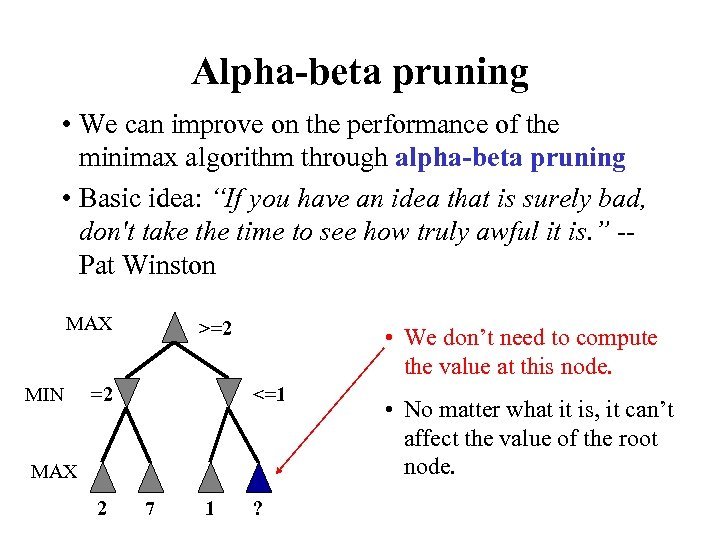 Alpha-beta pruning • We can improve on the performance of the minimax algorithm through