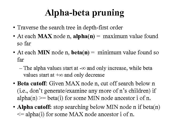 Alpha-beta pruning • Traverse the search tree in depth-first order • At each MAX