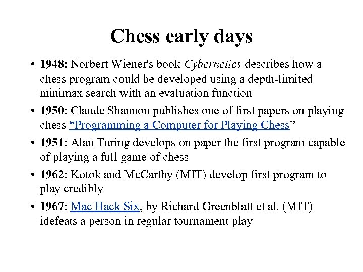 Chess early days • 1948: Norbert Wiener's book Cybernetics describes how a chess program