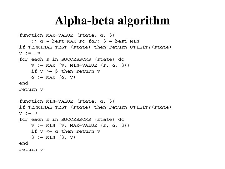 Alpha-beta algorithm function MAX-VALUE (state, α, β) ; ; α = best MAX so