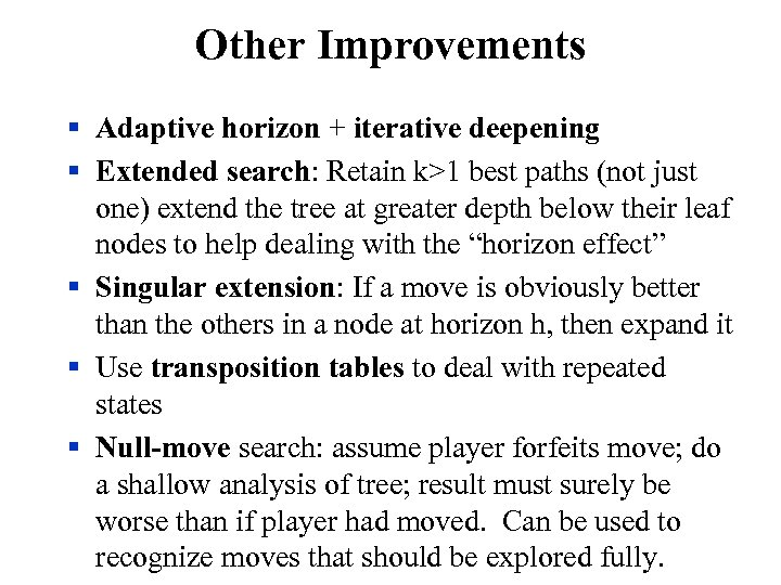 Other Improvements § Adaptive horizon + iterative deepening § Extended search: Retain k>1 best