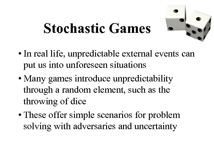 Stochastic Games • In real life, unpredictable external events can put us into unforeseen