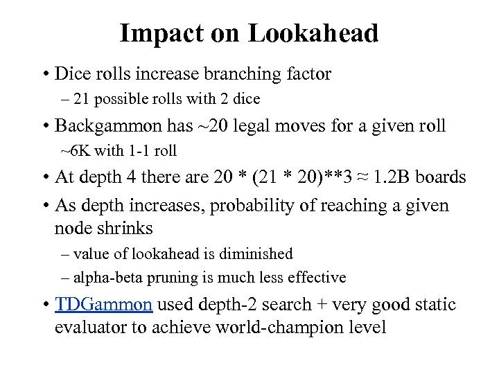 Impact on Lookahead • Dice rolls increase branching factor – 21 possible rolls with