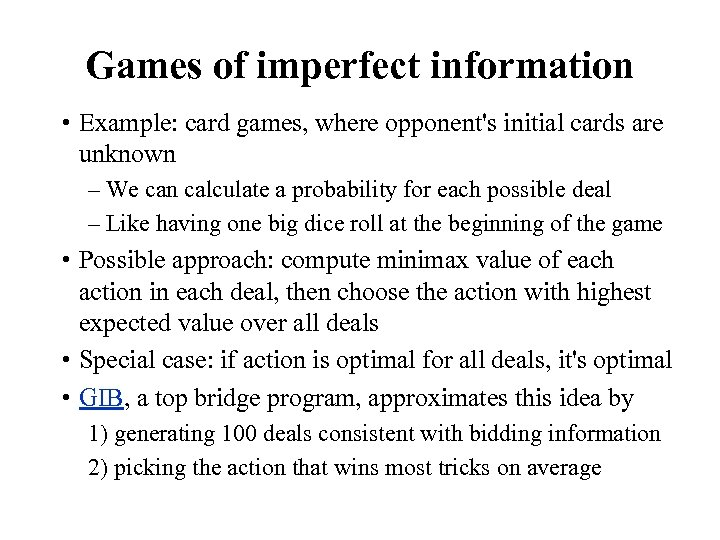 Games of imperfect information • Example: card games, where opponent's initial cards are unknown