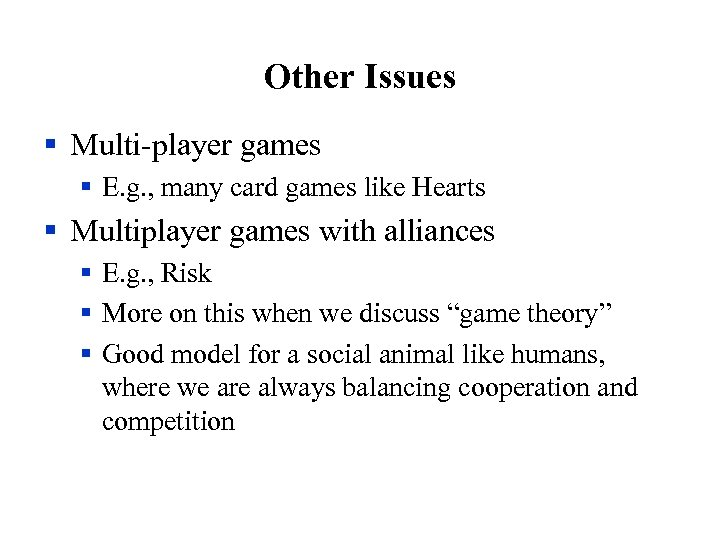 Other Issues § Multi-player games § E. g. , many card games like Hearts