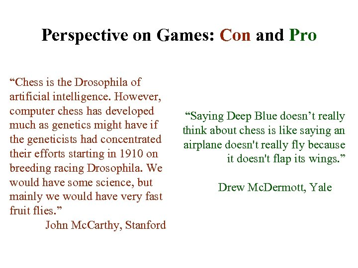 "Perspective on Games: Con and Pro ""Chess is the Drosophila of artificial intelligence. However,"