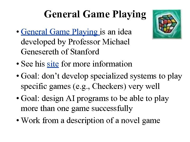 General Game Playing • General Game Playing is an idea developed by Professor Michael