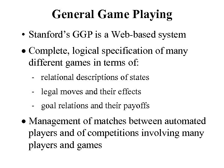 General Game Playing • Stanford's GGP is a Web-based system · Complete, logical specification