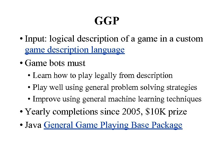 GGP • Input: logical description of a game in a custom game description language