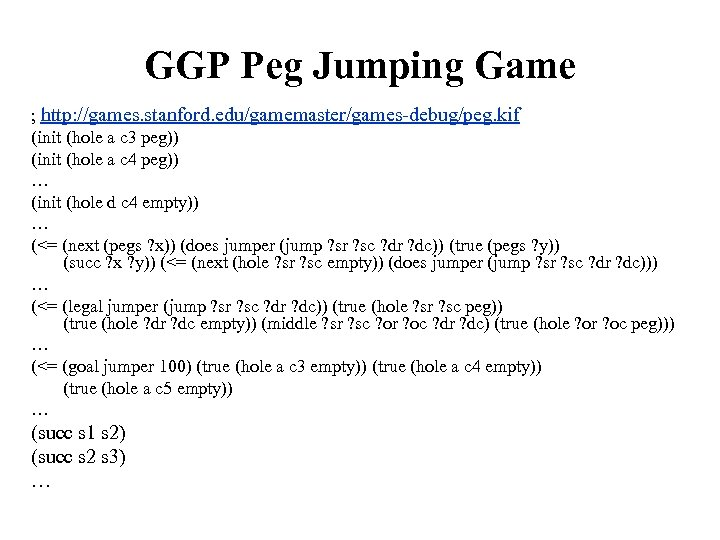 GGP Peg Jumping Game ; http: //games. stanford. edu/gamemaster/games-debug/peg. kif (init (hole a c