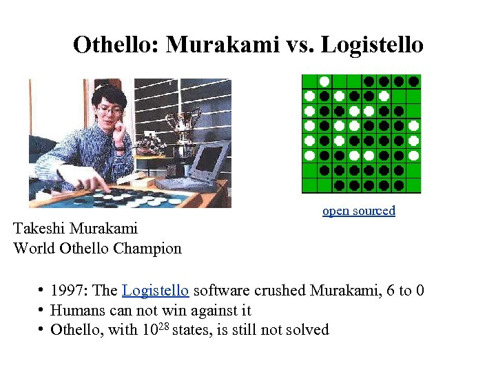 Othello: Murakami vs. Logistello open sourced Takeshi Murakami World Othello Champion • 1997: The
