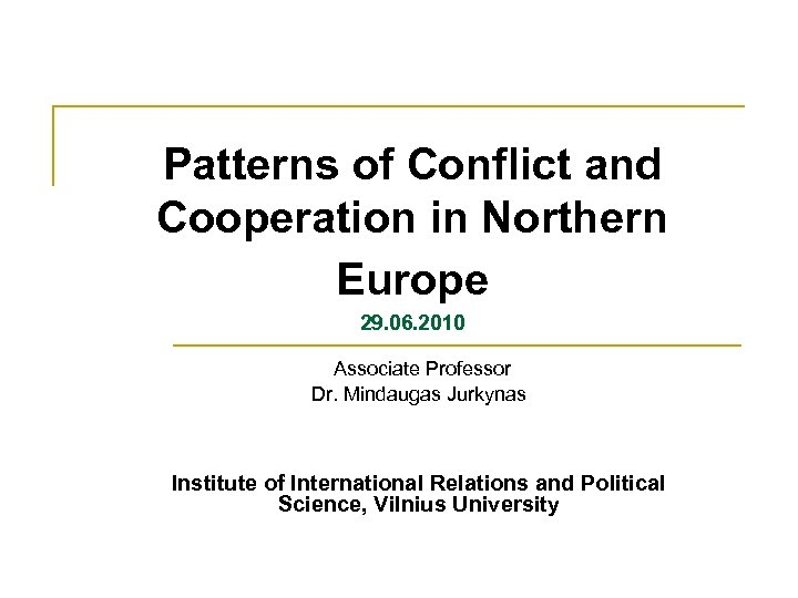 Patterns of Conflict and Cooperation in Northern Europe 29. 06. 2010 Associate Professor Dr.