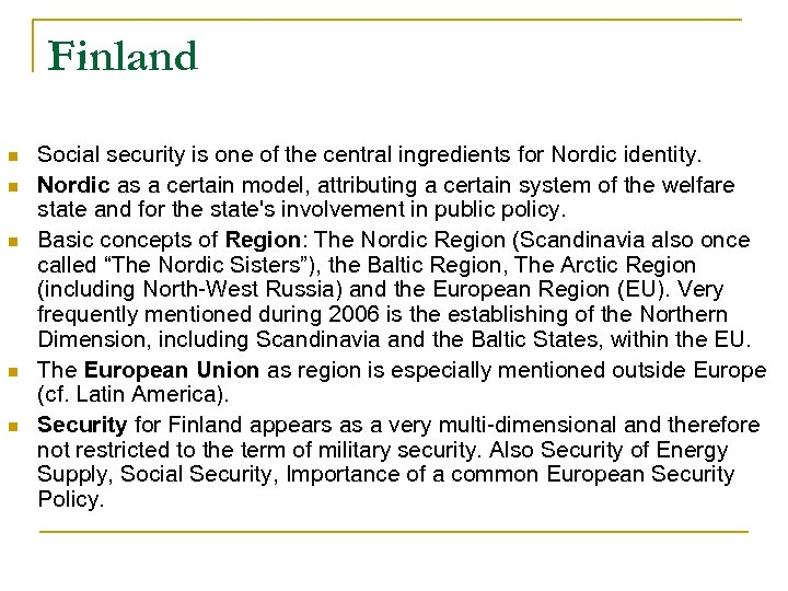 Finland n n n Social security is one of the central ingredients for Nordic