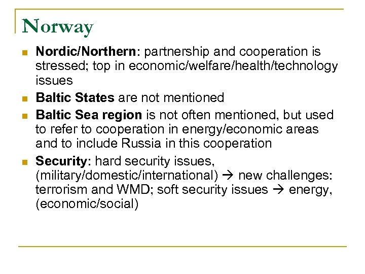 Norway n n Nordic/Northern: partnership and cooperation is stressed; top in economic/welfare/health/technology issues Baltic