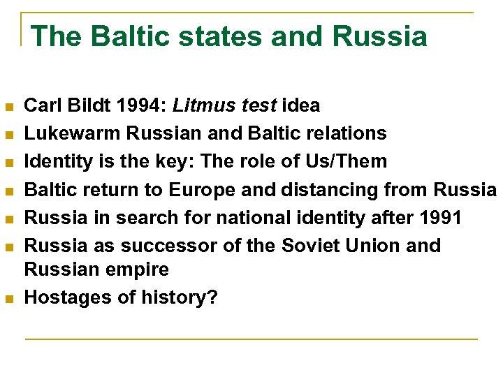 The Baltic states and Russia n n n n Carl Bildt 1994: Litmus test