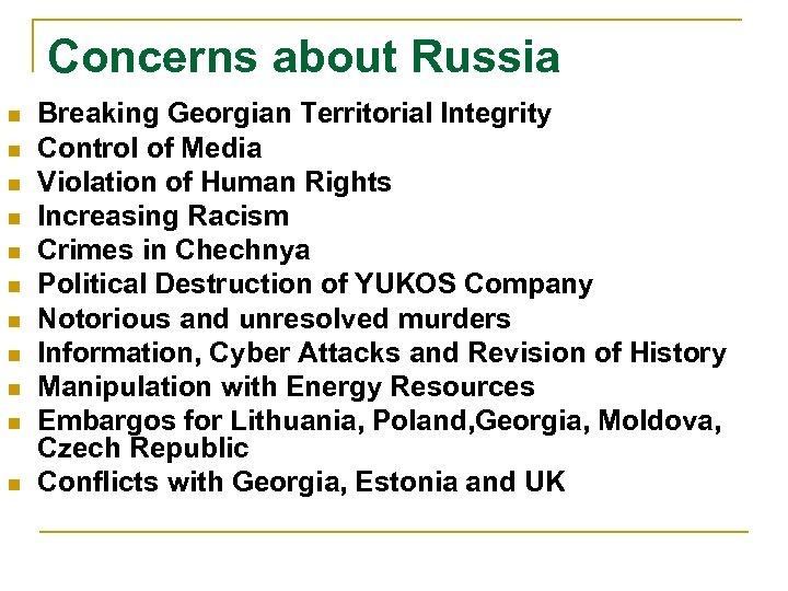 Concerns about Russia n n n Breaking Georgian Territorial Integrity Control of Media Violation