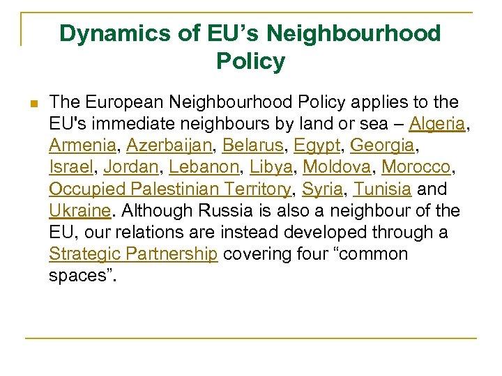 Dynamics of EU's Neighbourhood Policy n The European Neighbourhood Policy applies to the EU's