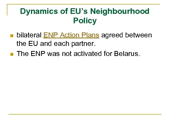 Dynamics of EU's Neighbourhood Policy n n bilateral ENP Action Plans agreed between the