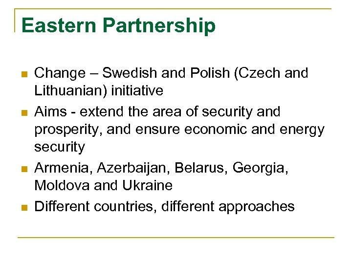 Eastern Partnership n n Change – Swedish and Polish (Czech and Lithuanian) initiative Aims