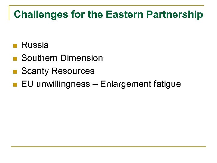 Challenges for the Eastern Partnership n n Russia Southern Dimension Scanty Resources EU unwillingness