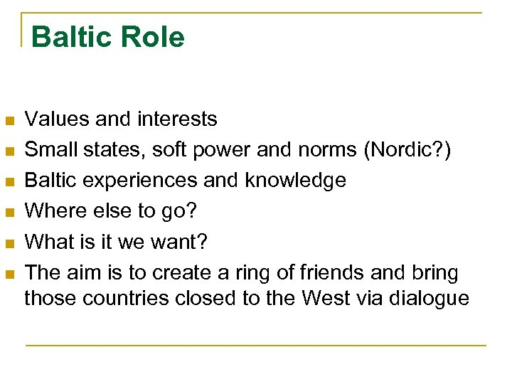 Baltic Role n n n Values and interests Small states, soft power and norms