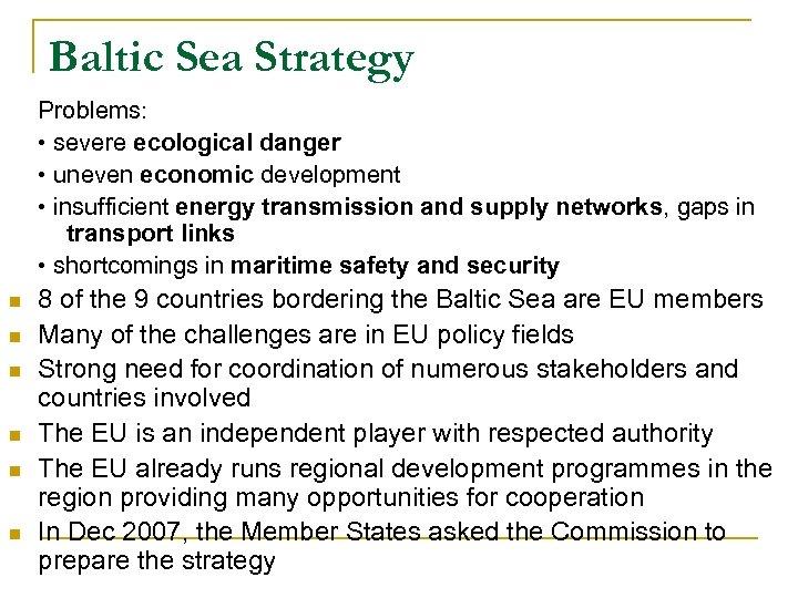 Baltic Sea Strategy Problems: • severe ecological danger • uneven economic development • insufficient