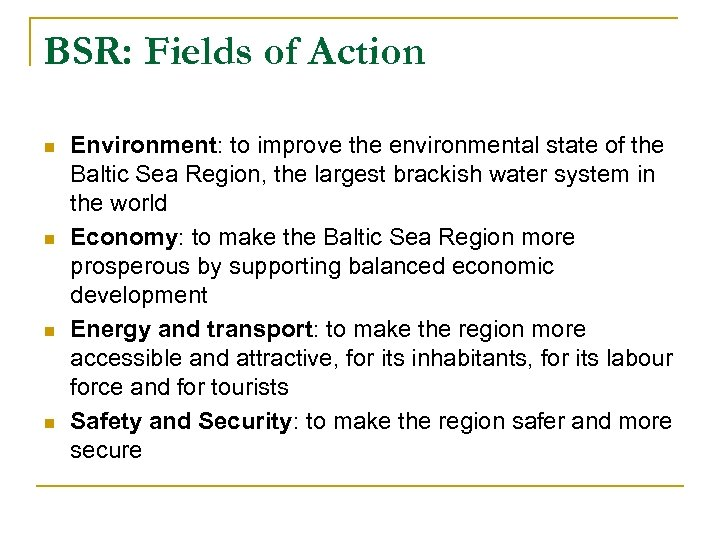 BSR: Fields of Action n n Environment: to improve the environmental state of the