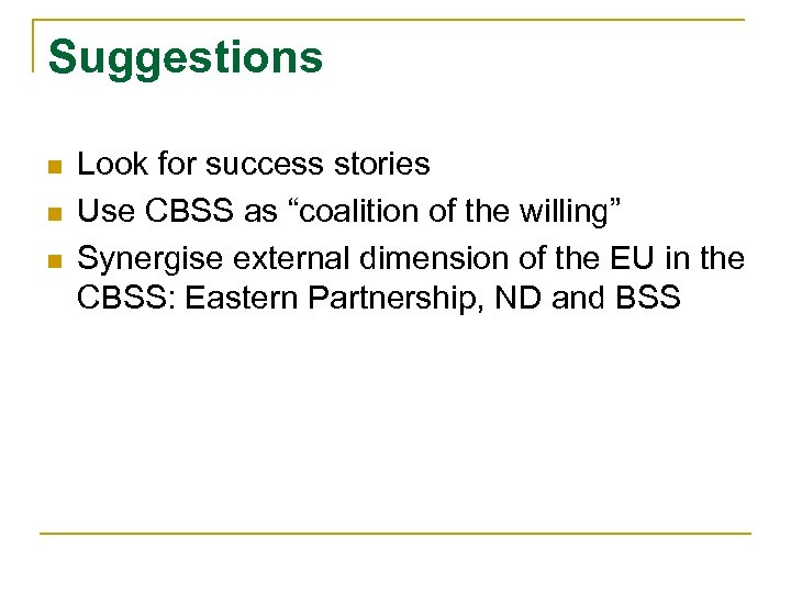 """Suggestions n n n Look for success stories Use CBSS as """"coalition of the"""