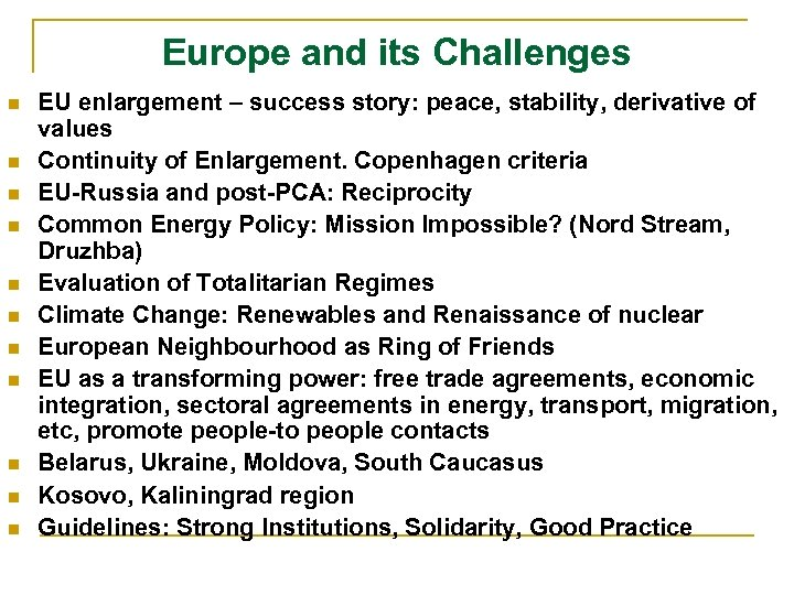 Europe and its Challenges n n n EU enlargement – success story: peace, stability,