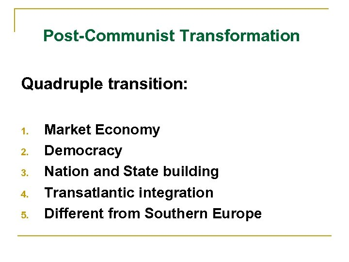 Post-Communist Transformation Quadruple transition: 1. 2. 3. 4. 5. Market Economy Democracy Nation and
