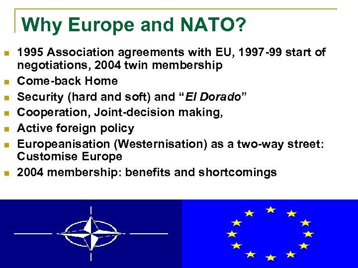 Why Europe and NATO? n n n n 1995 Association agreements with EU, 1997