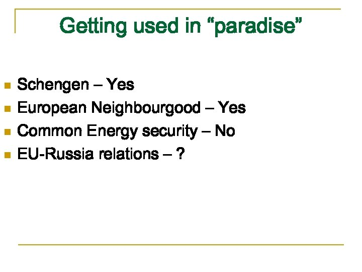 """Getting used in """"paradise"""" n n Schengen – Yes European Neighbourgood – Yes Common"""